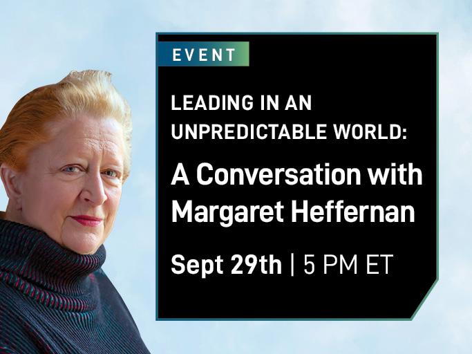 Leading in an Unpredictable World: A Conversation with Margaret Heffernan