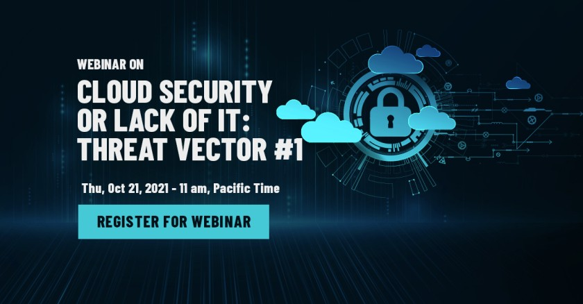 Webinar: Cloud Security or Lack of It: Threat Vector #1